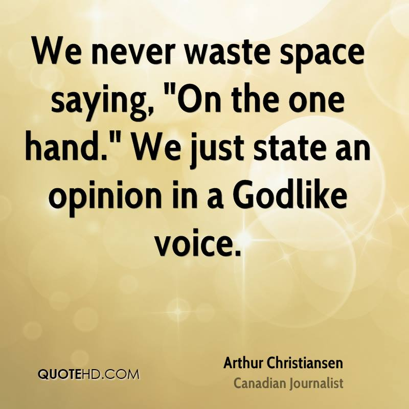 """We never waste space saying, """"On the one hand."""" We just state an opinion in a Godlike voice."""