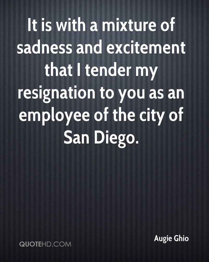 It is with a mixture of sadness and excitement that I tender my resignation to you as an employee of the city of San Diego.