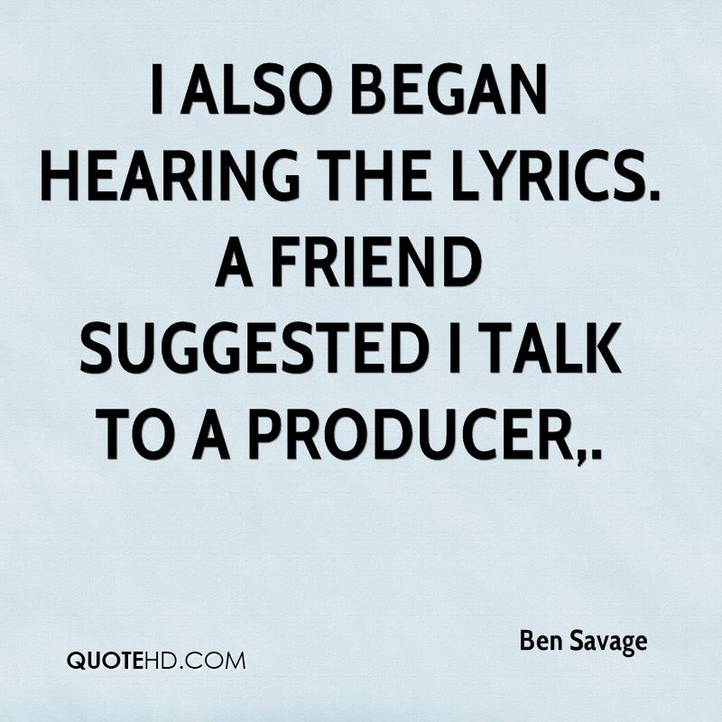 I also began hearing the lyrics. A friend suggested I talk to a producer.