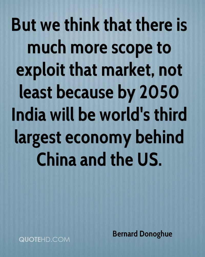 But we think that there is much more scope to exploit that market, not least because by 2050 India will be world's third largest economy behind China and the US.