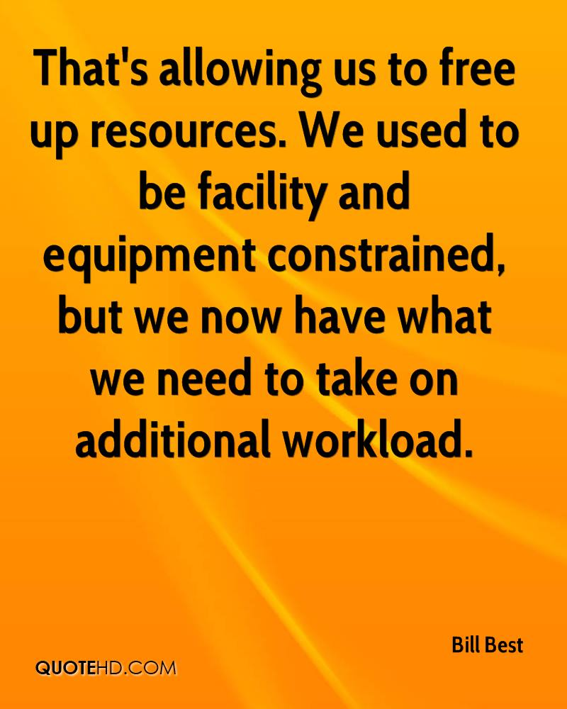 That's allowing us to free up resources. We used to be facility and equipment constrained, but we now have what we need to take on additional workload.