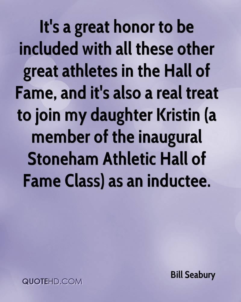 It's a great honor to be included with all these other great athletes in the Hall of Fame, and it's also a real treat to join my daughter Kristin (a member of the inaugural Stoneham Athletic Hall of Fame Class) as an inductee.