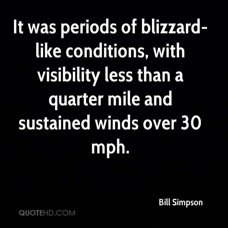 It was periods of blizzard-like conditions, with visibility less than a quarter mile and sustained winds over 30 mph.