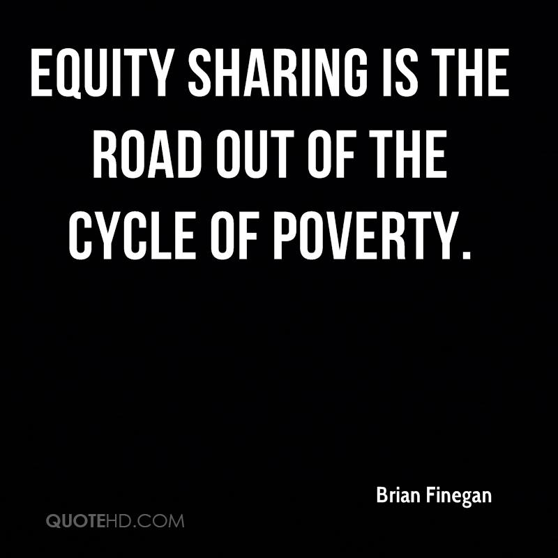 Equity sharing is the road out of the cycle of poverty.