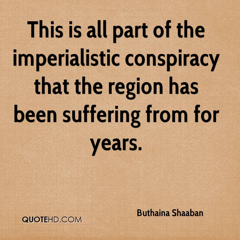 This is all part of the imperialistic conspiracy that the region has been suffering from for years.
