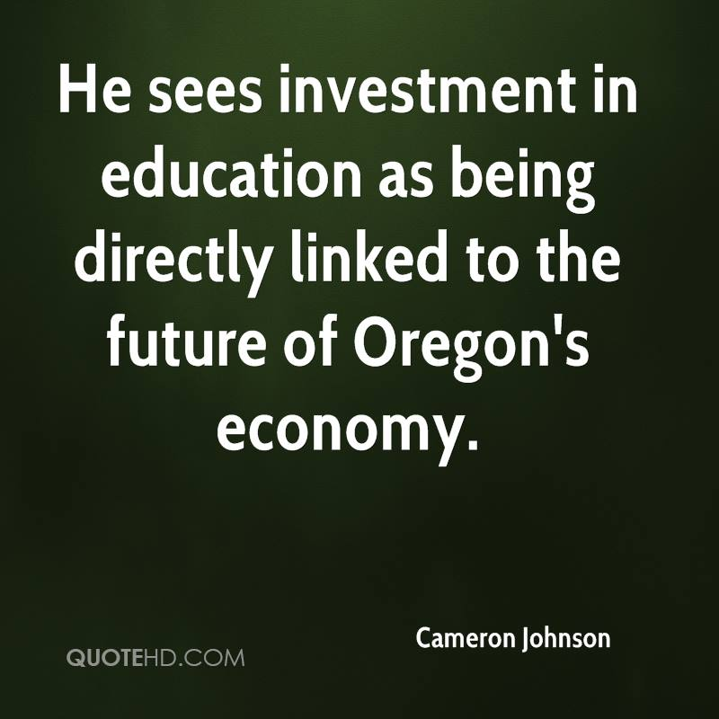 He sees investment in education as being directly linked to the future of Oregon's economy.
