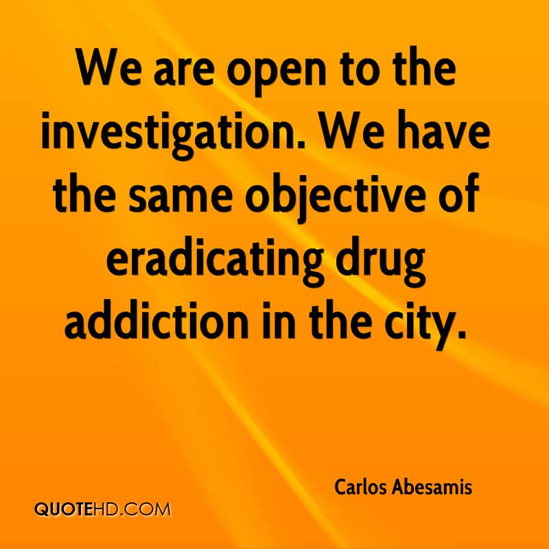 We are open to the investigation. We have the same objective of eradicating drug addiction in the city.
