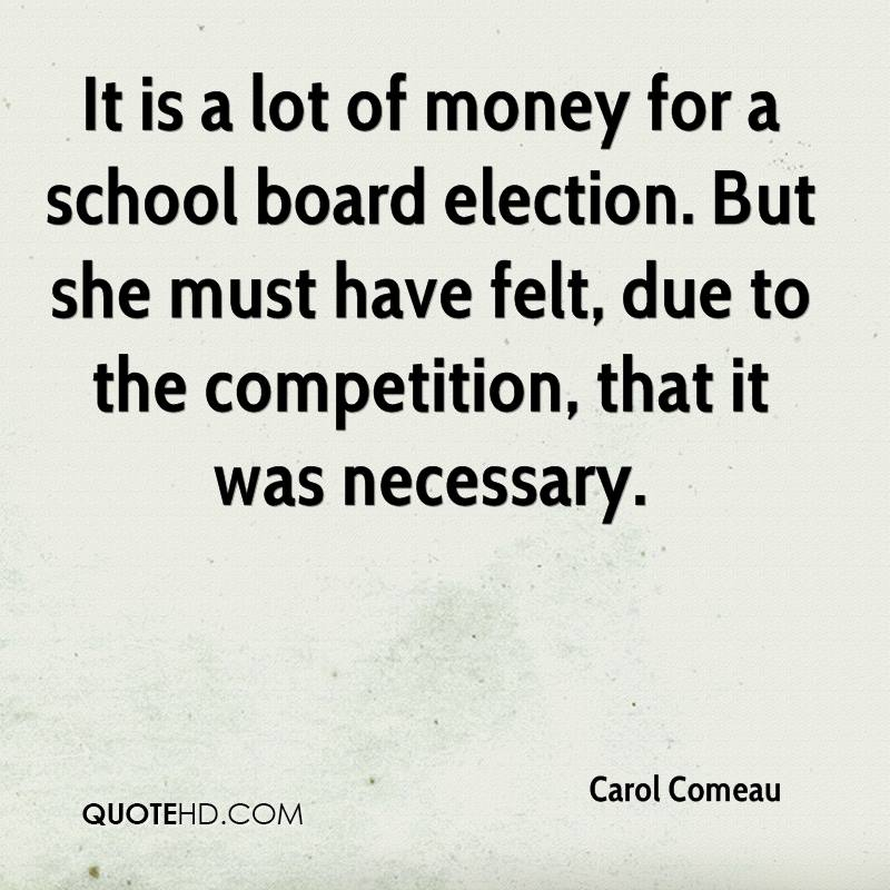 It is a lot of money for a school board election. But she must have felt, due to the competition, that it was necessary.