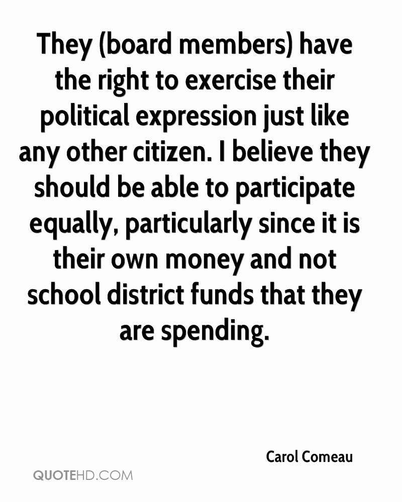 They (board members) have the right to exercise their political expression just like any other citizen. I believe they should be able to participate equally, particularly since it is their own money and not school district funds that they are spending.
