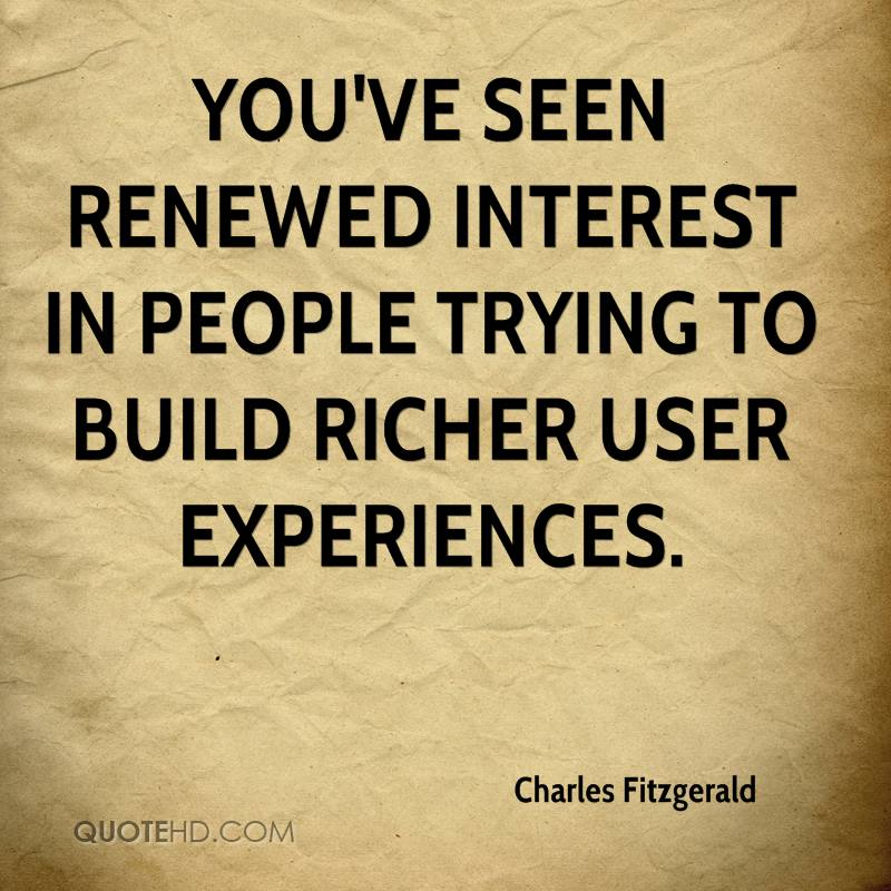 You've seen renewed interest in people trying to build richer user experiences.