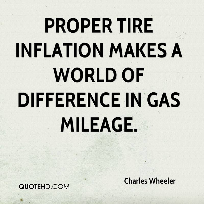 Proper tire inflation makes a world of difference in gas mileage.