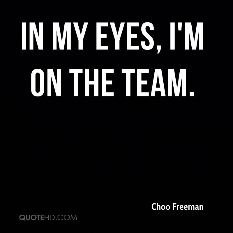 In my eyes, I'm on the team.