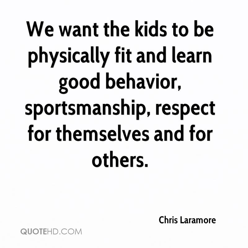 We want the kids to be physically fit and learn good behavior, sportsmanship, respect for themselves and for others.