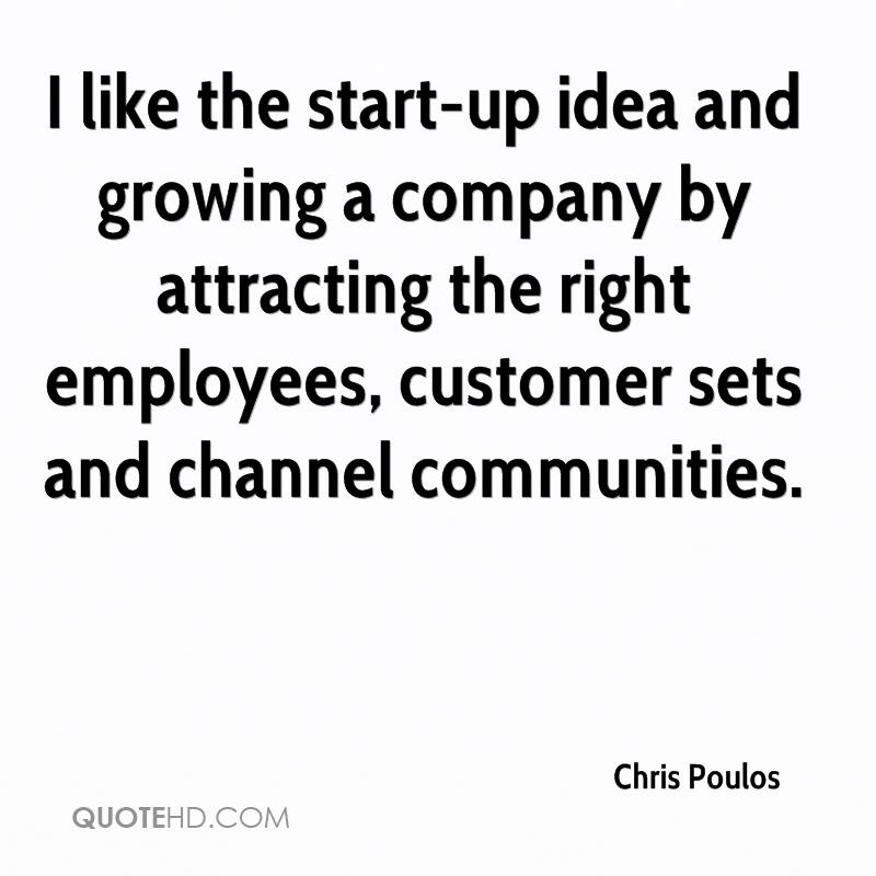 I like the start-up idea and growing a company by attracting the right employees, customer sets and channel communities.