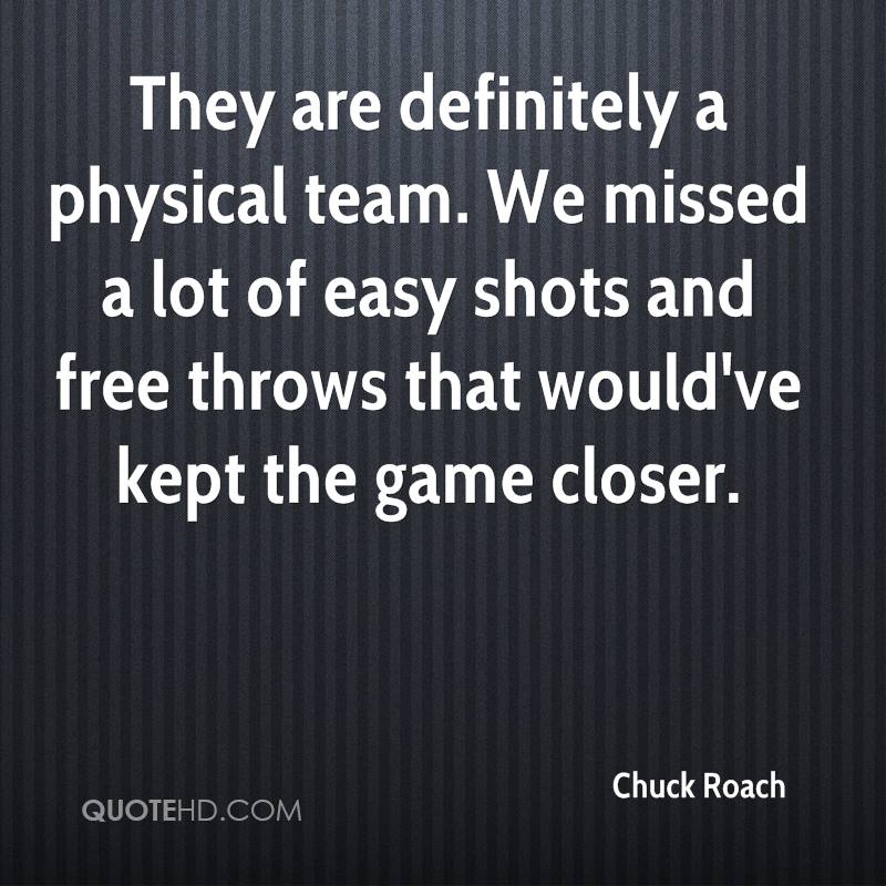 They are definitely a physical team. We missed a lot of easy shots and free throws that would've kept the game closer.