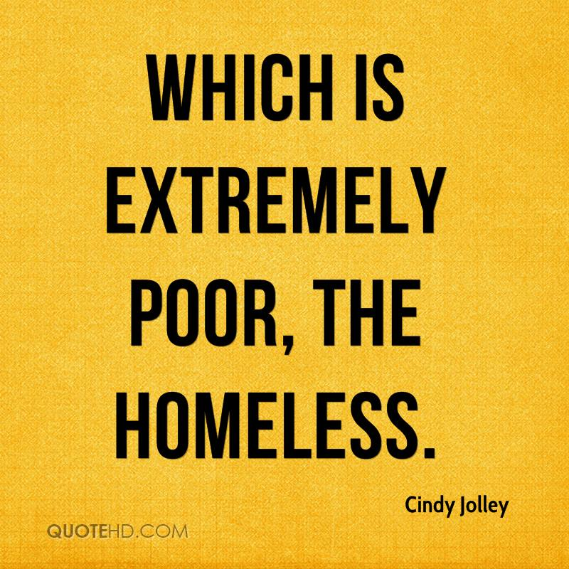 Which is extremely poor, the homeless.