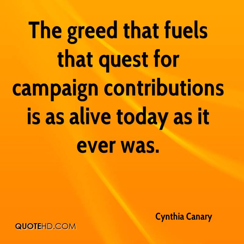 The greed that fuels that quest for campaign contributions is as alive today as it ever was.