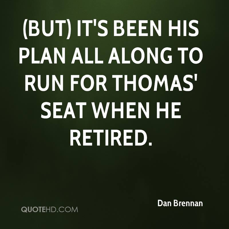 (But) it's been his plan all along to run for Thomas' seat when he retired.