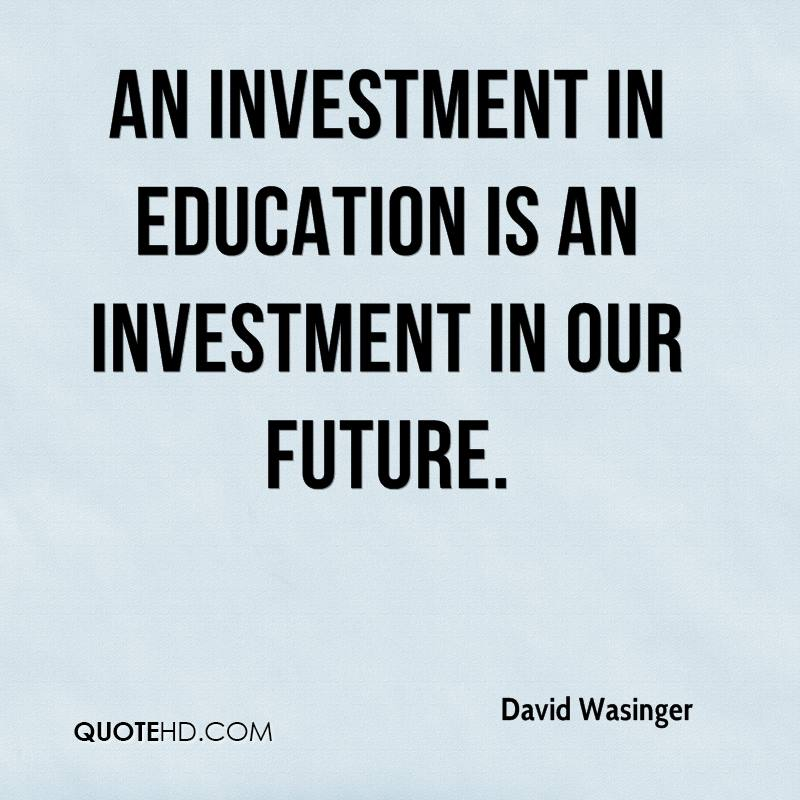 education is the best investment for the future Education — the best investment for our future by: guest opinion february 4, 2014 for more than 50 years, arizona town hall has asked arizonans to identify the most pressing and important policy topics for discussion.