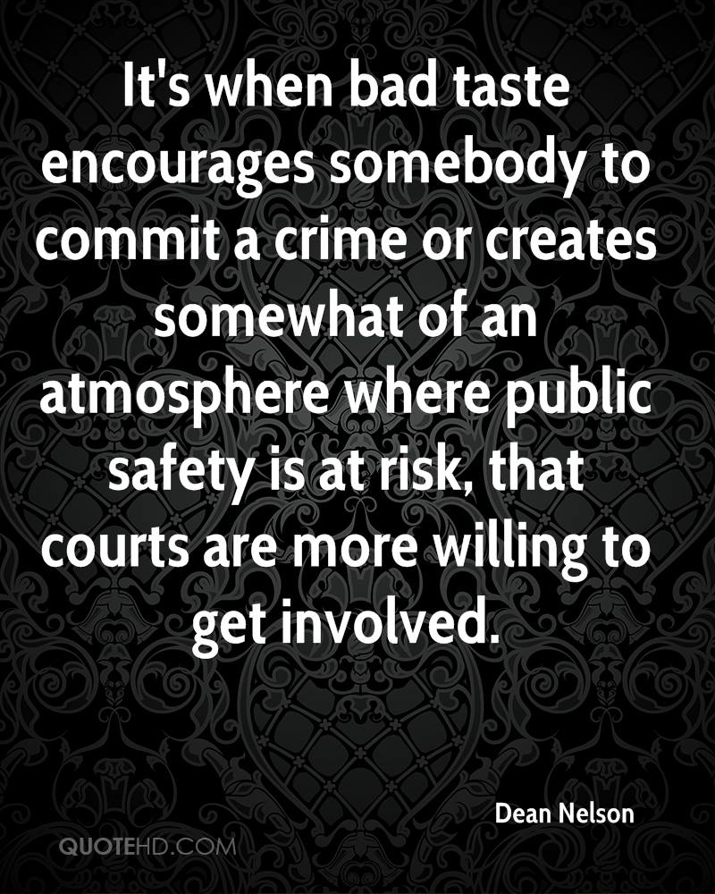 It's when bad taste encourages somebody to commit a crime or creates somewhat of an atmosphere where public safety is at risk, that courts are more willing to get involved.