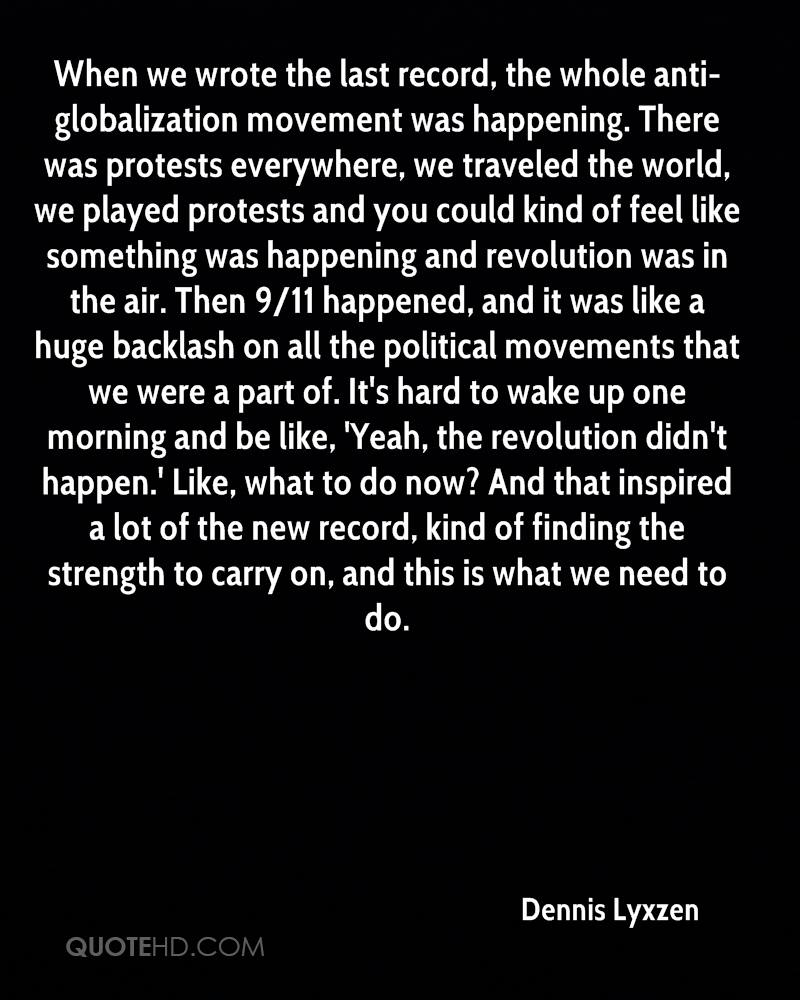 When we wrote the last record, the whole anti-globalization movement was happening. There was protests everywhere, we traveled the world, we played protests and you could kind of feel like something was happening and revolution was in the air. Then 9/11 happened, and it was like a huge backlash on all the political movements that we were a part of. It's hard to wake up one morning and be like, 'Yeah, the revolution didn't happen.' Like, what to do now? And that inspired a lot of the new record, kind of finding the strength to carry on, and this is what we need to do.