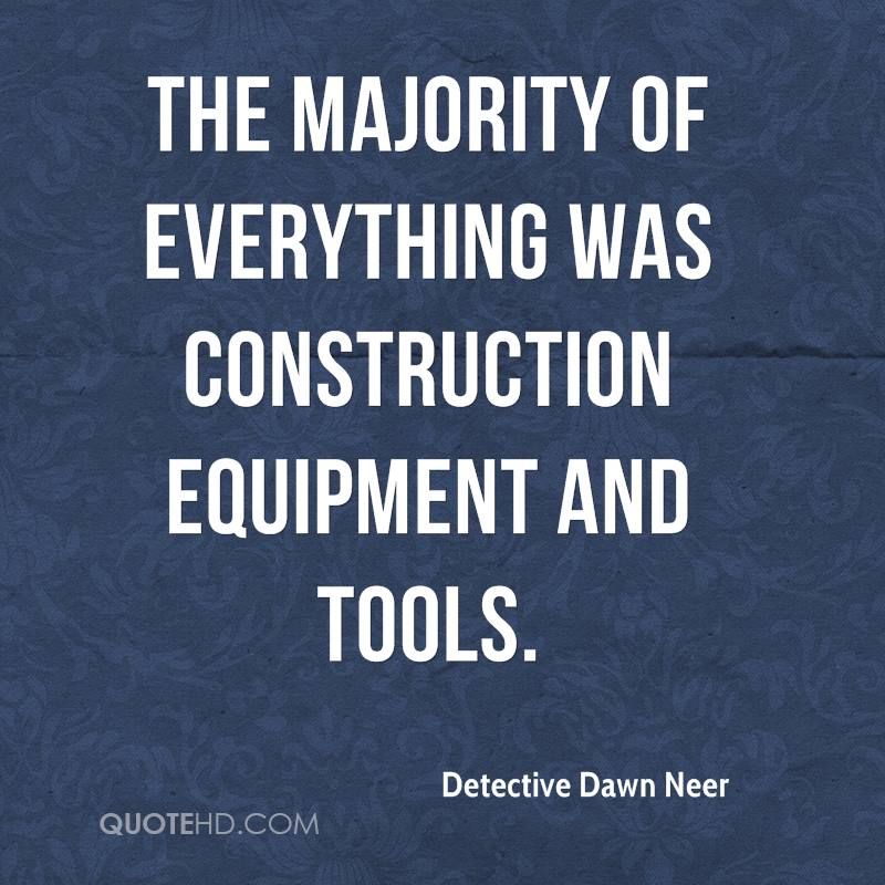the majority of everything was construction equipment and tools