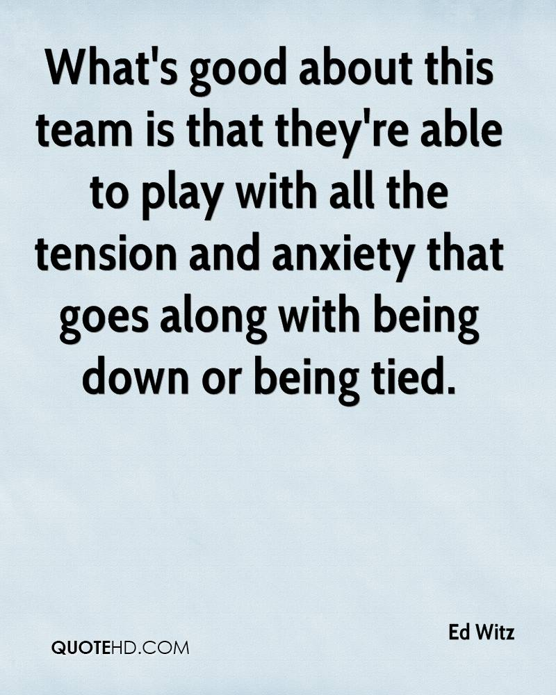 What's good about this team is that they're able to play with all the tension and anxiety that goes along with being down or being tied.