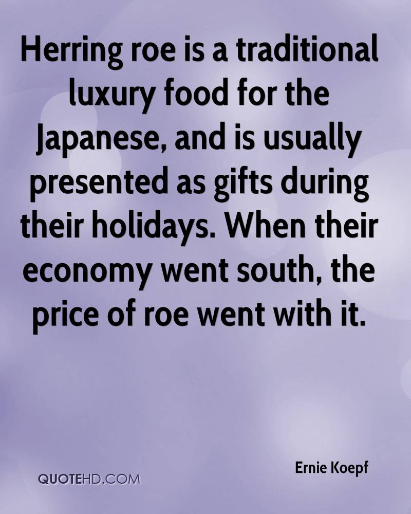 Herring roe is a traditional luxury food for the Japanese, and is usually presented as gifts during their holidays. When their economy went south, the price of roe went with it.