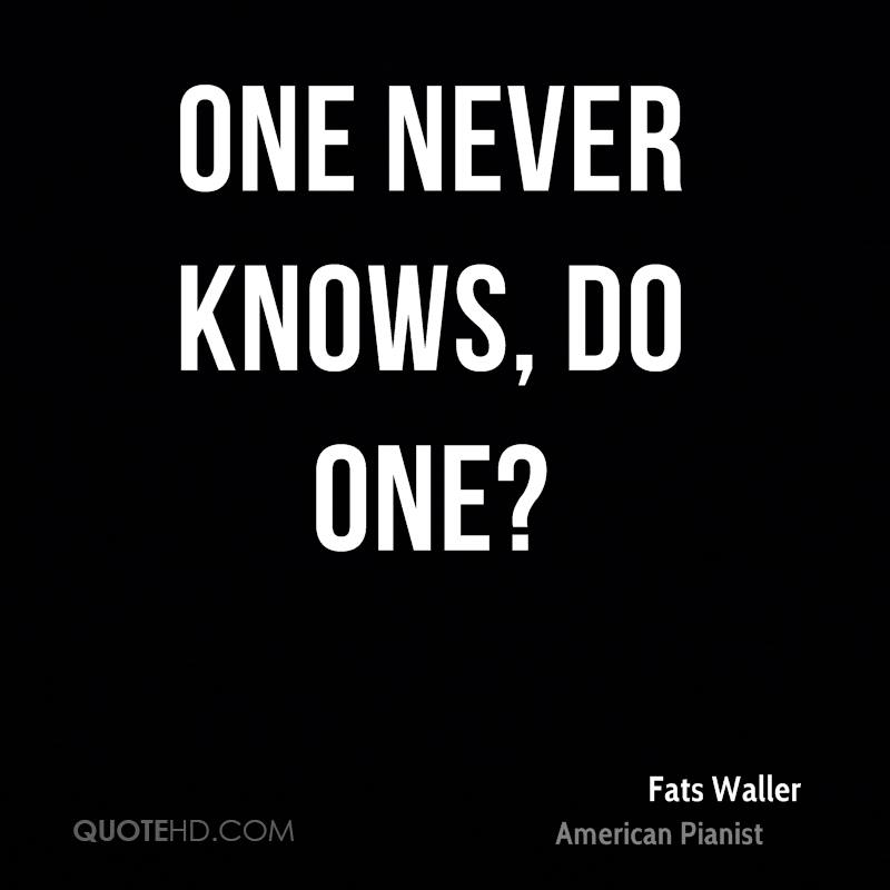 One never knows, do one?