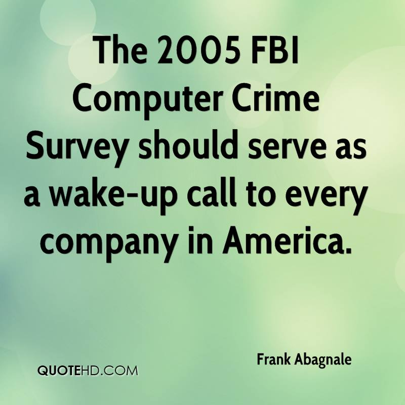 The 2005 FBI Computer Crime Survey should serve as a wake-up call to every company in America.