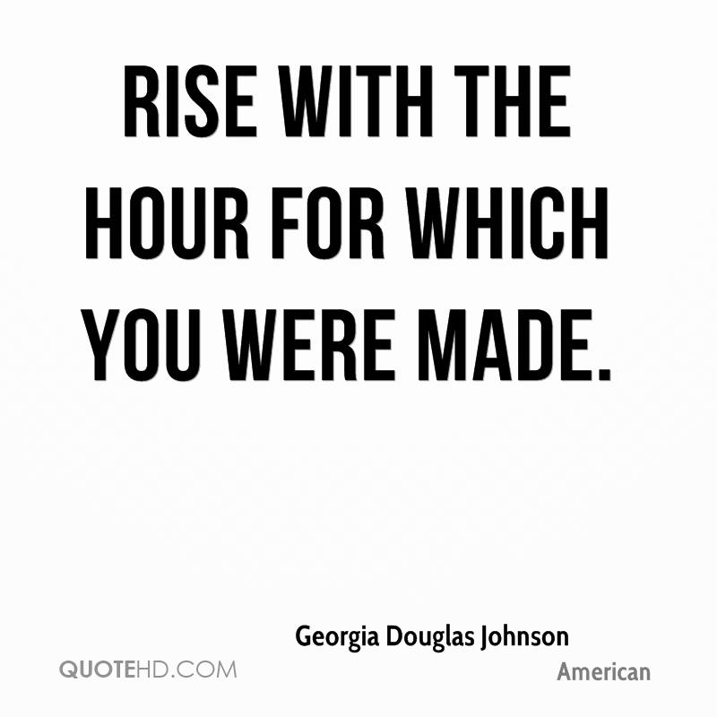 Rise with the hour for which you were made.