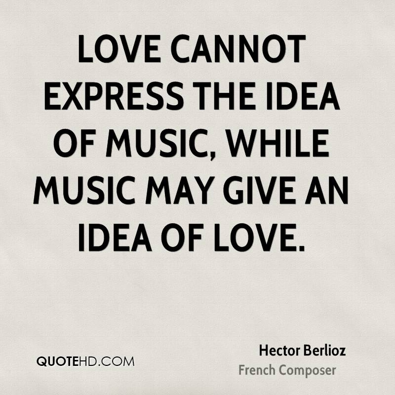 Expressing Love Quotes: Hector Berlioz Music Quotes