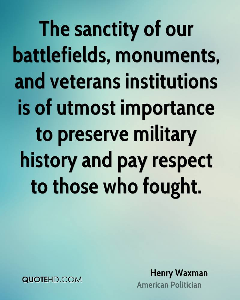 The sanctity of our battlefields, monuments, and veterans institutions is of utmost importance to preserve military history and pay respect to those who fought.