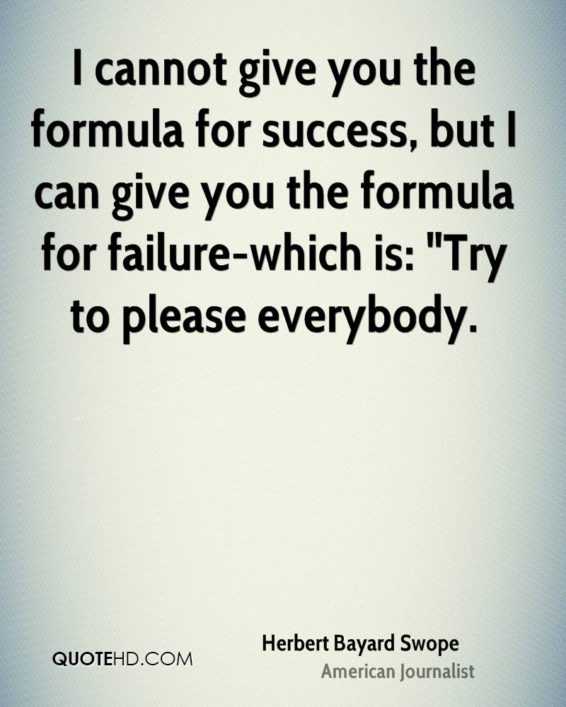 """I cannot give you the formula for success, but I can give you the formula for failure-which is: """"Try to please everybody."""