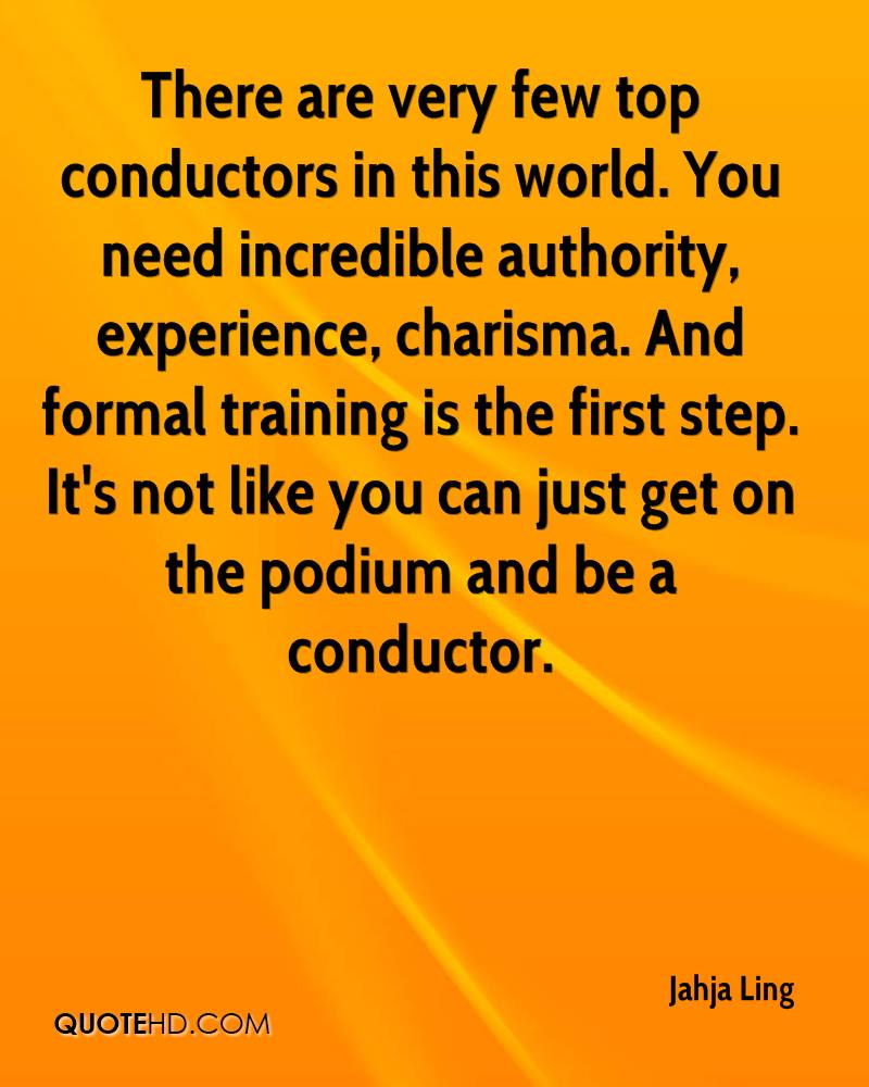 There are very few top conductors in this world. You need incredible authority, experience, charisma. And formal training is the first step. It's not like you can just get on the podium and be a conductor.