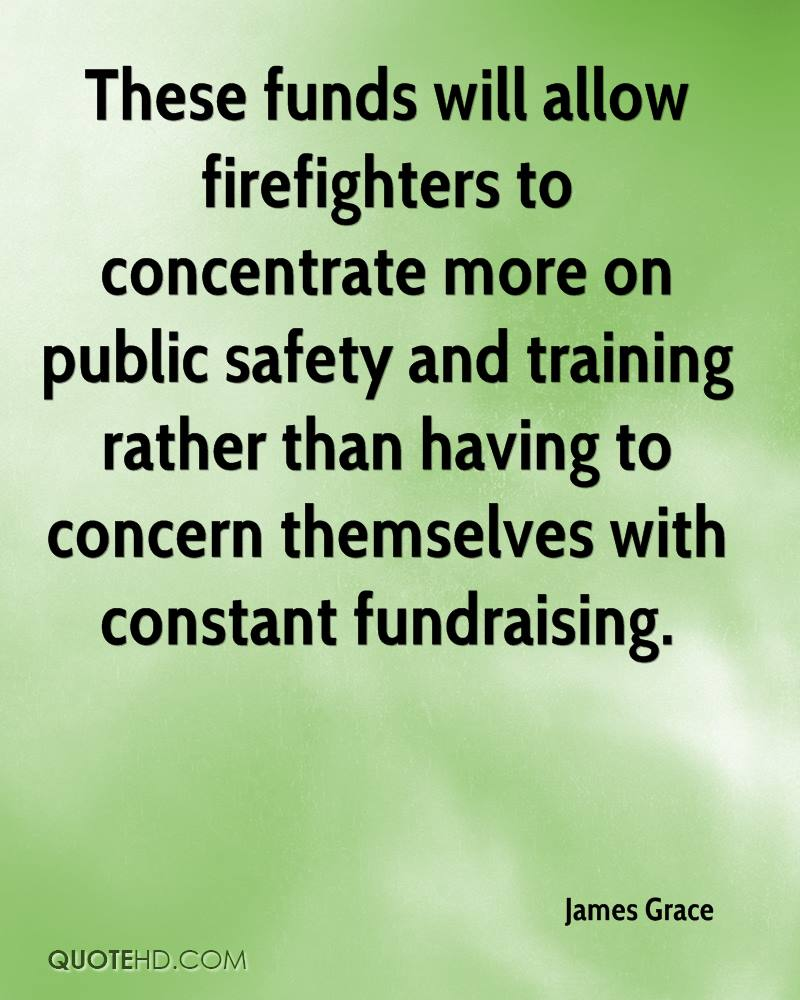 These funds will allow firefighters to concentrate more on public safety and training rather than having to concern themselves with constant fundraising.