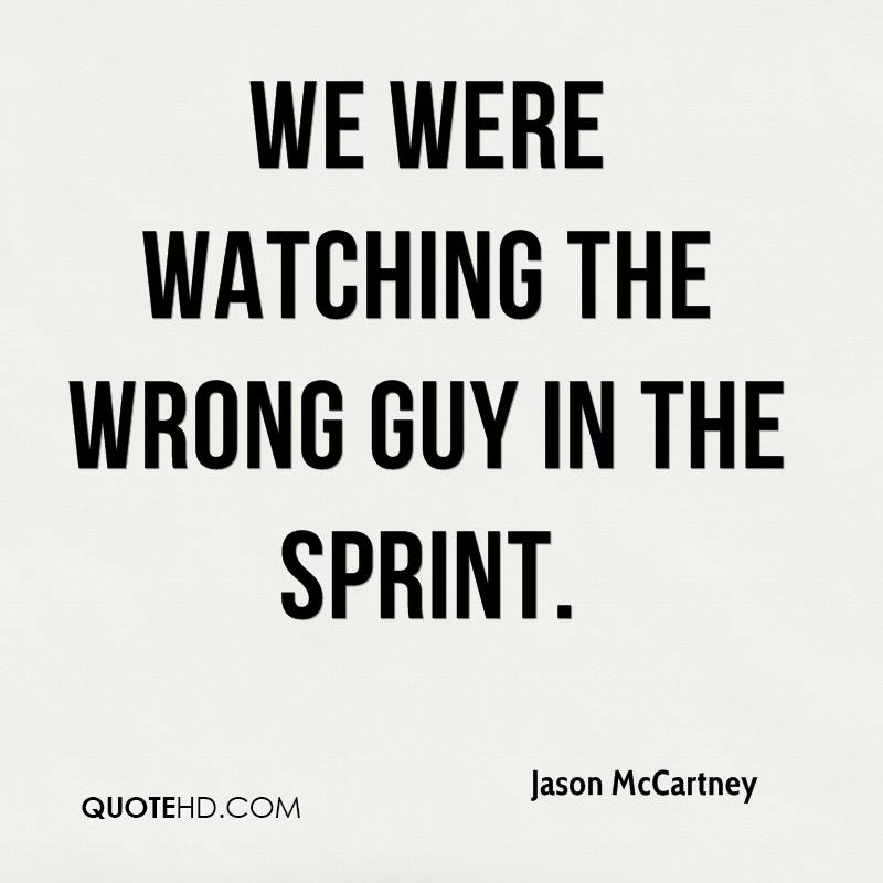 We were watching the wrong guy in the sprint.