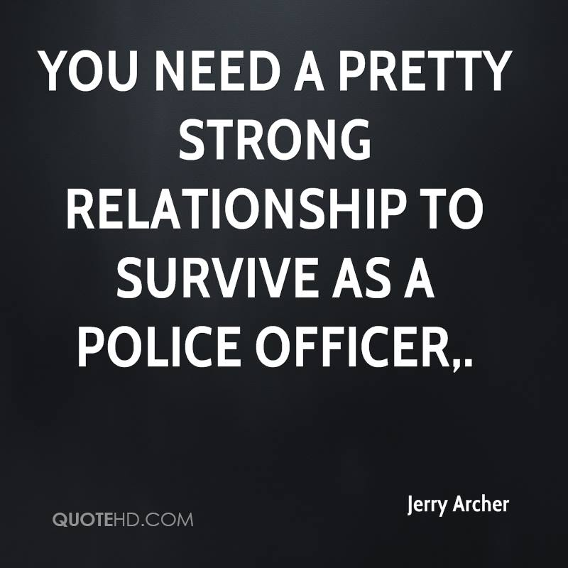 You need a pretty strong relationship to survive as a police officer.