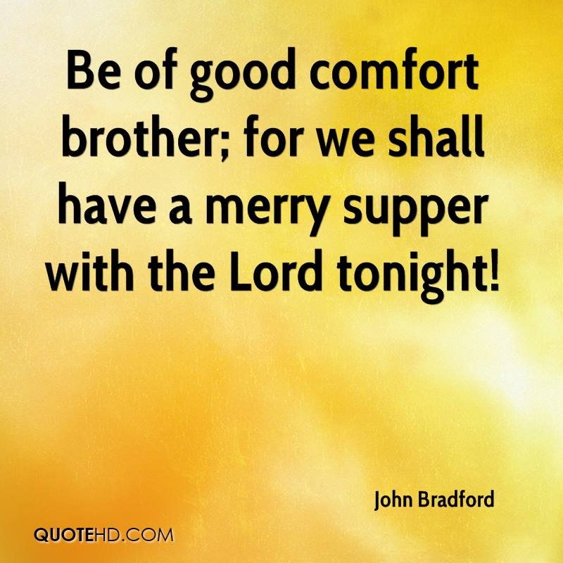 Be of good comfort brother; for we shall have a merry supper with the Lord tonight!