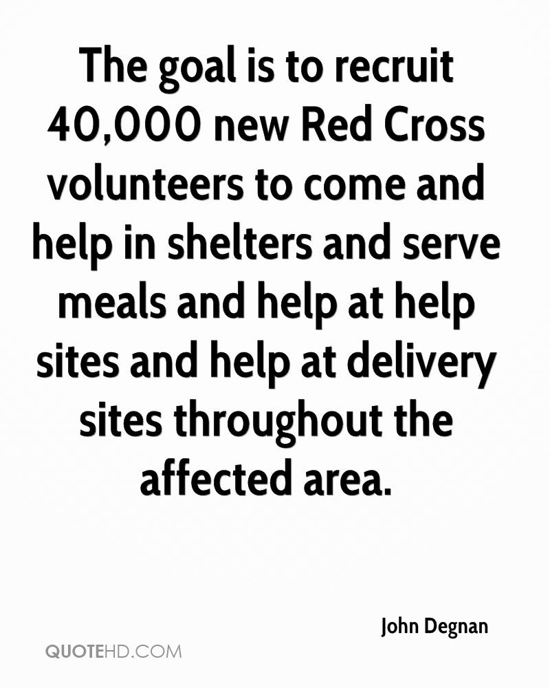 The goal is to recruit 40,000 new Red Cross volunteers to come and help in shelters and serve meals and help at help sites and help at delivery sites throughout the affected area.