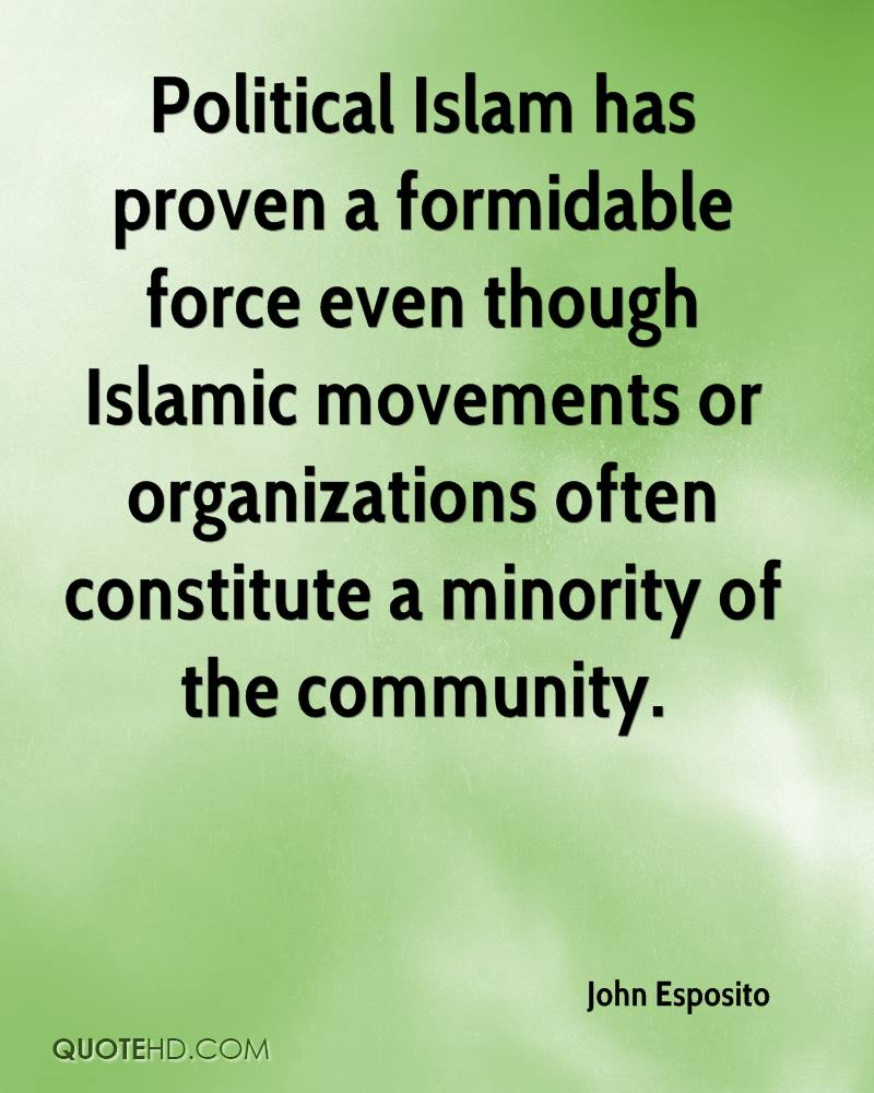 Political Islam has proven a formidable force even though Islamic movements or organizations often constitute a minority of the community.