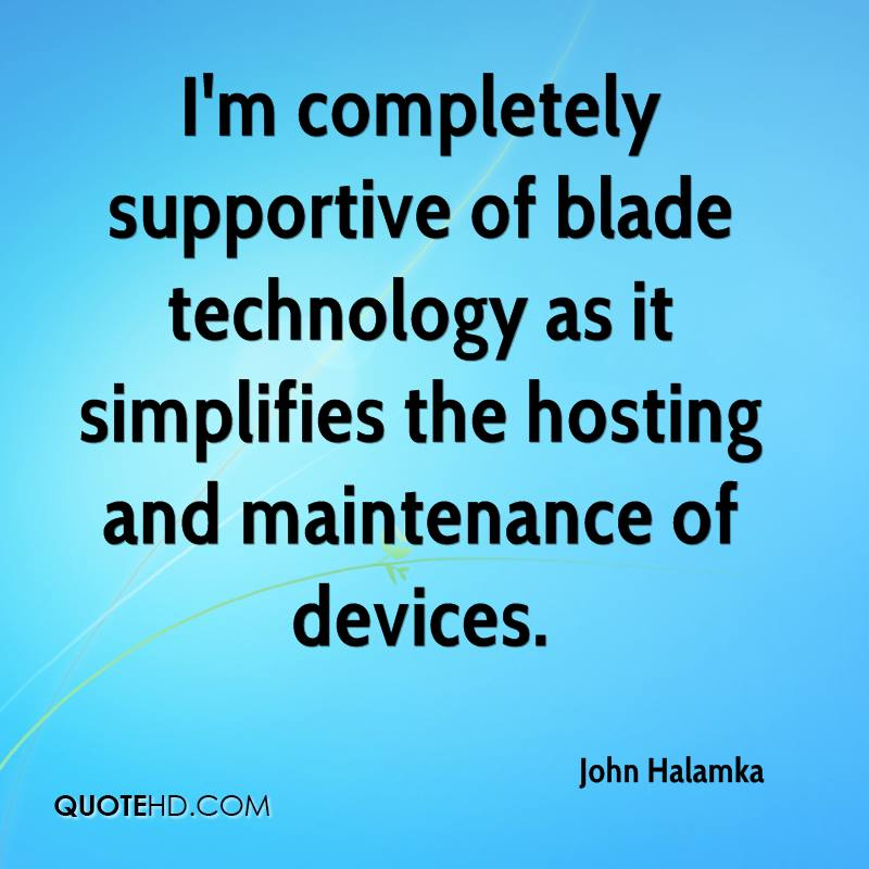 I'm completely supportive of blade technology as it simplifies the hosting and maintenance of devices.