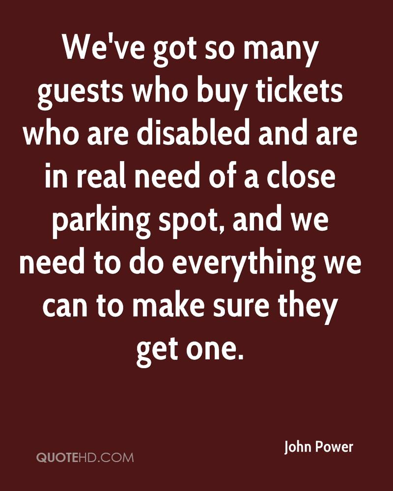 We've got so many guests who buy tickets who are disabled and are in real need of a close parking spot, and we need to do everything we can to make sure they get one.