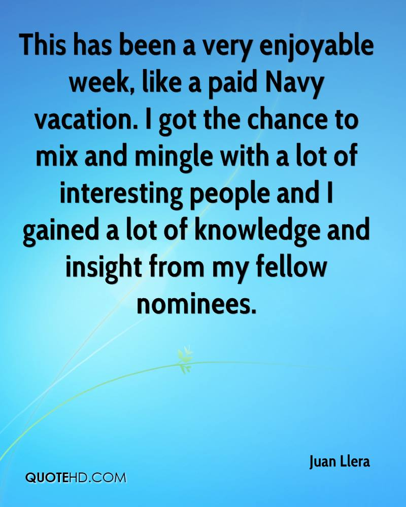 This has been a very enjoyable week, like a paid Navy vacation. I got the chance to mix and mingle with a lot of interesting people and I gained a lot of knowledge and insight from my fellow nominees.
