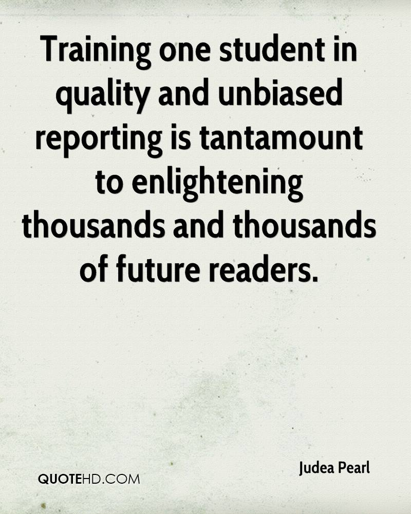 Training one student in quality and unbiased reporting is tantamount to enlightening thousands and thousands of future readers.