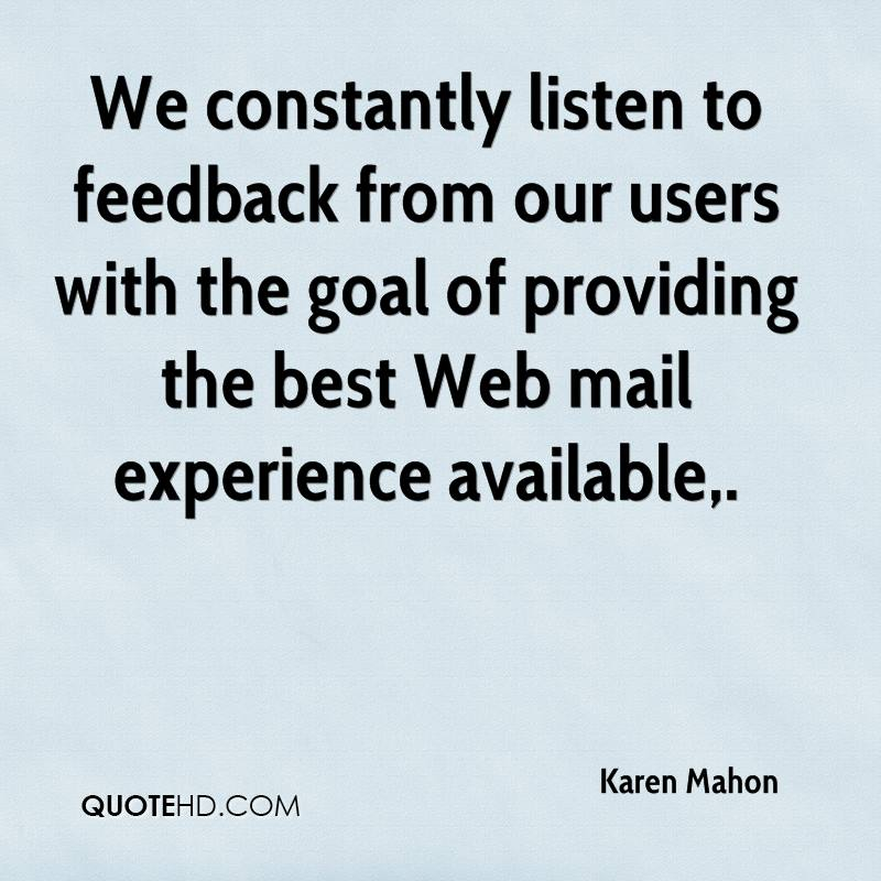 We constantly listen to feedback from our users with the goal of providing the best Web mail experience available.