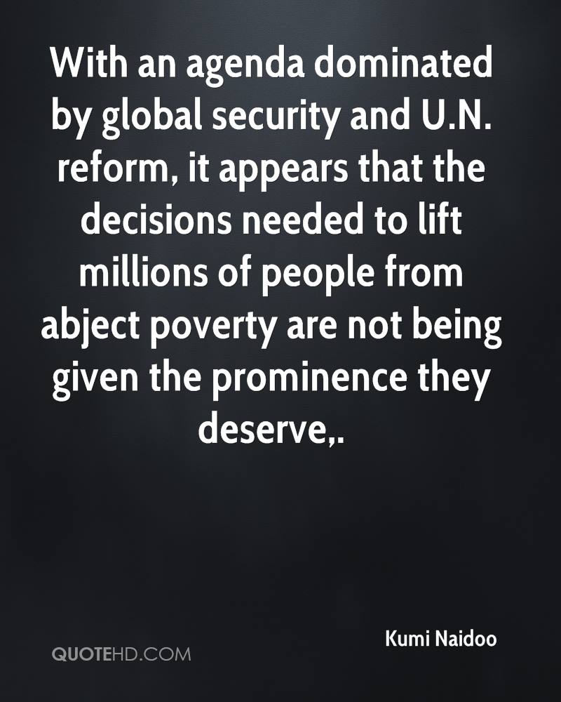 With an agenda dominated by global security and U.N. reform, it appears that the decisions needed to lift millions of people from abject poverty are not being given the prominence they deserve.