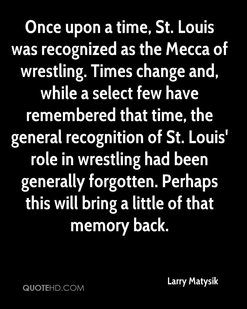 Once upon a time, St. Louis was recognized as the Mecca of wrestling. Times change and, while a select few have remembered that time, the general recognition of St. Louis' role in wrestling had been generally forgotten. Perhaps this will bring a little of that memory back.