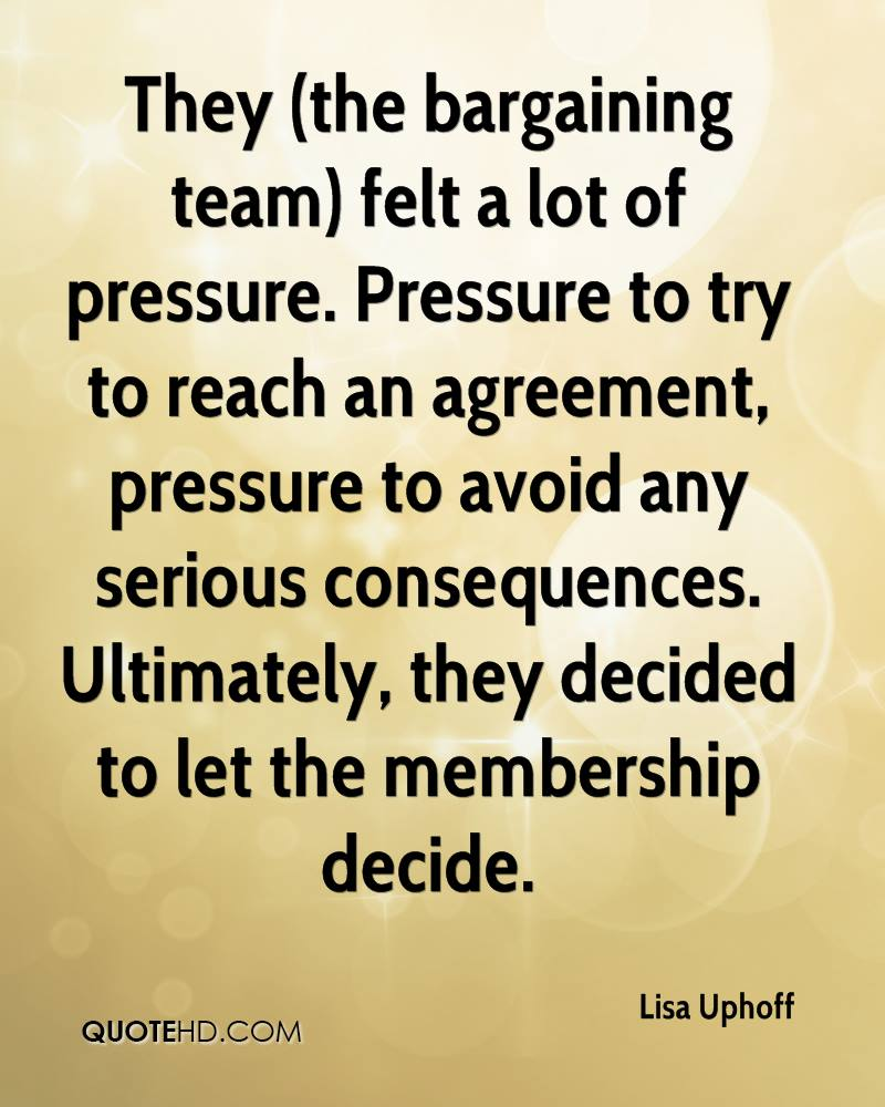 They (the bargaining team) felt a lot of pressure. Pressure to try to reach an agreement, pressure to avoid any serious consequences. Ultimately, they decided to let the membership decide.