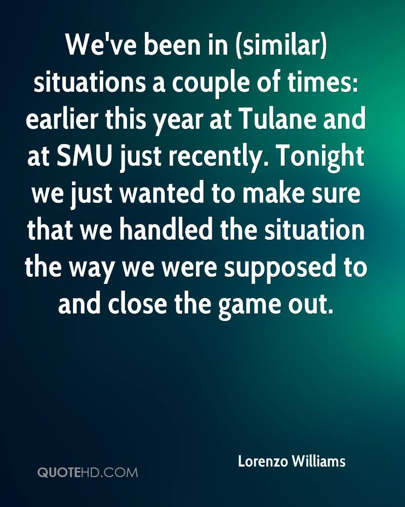 We've been in (similar) situations a couple of times: earlier this year at Tulane and at SMU just recently. Tonight we just wanted to make sure that we handled the situation the way we were supposed to and close the game out.